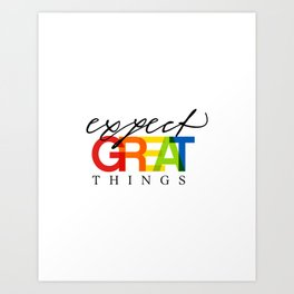 Expect Great Things Art Print