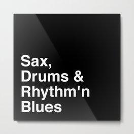 Sax, Drums & Rhythm ' N Blues Metal Print