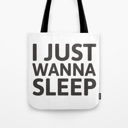 I just wanna sleep Tote Bag