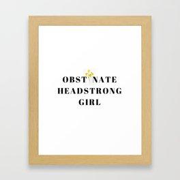 Obstinate Headstrong Girl Framed Art Print