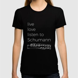 Live, love, listen to Schumann (dark colors) T-shirt