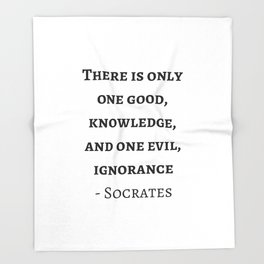 Greek Philosophy Quotes - Socrates  - There is only one good - knowledge Throw Blanket