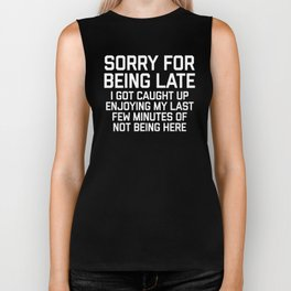 Sorry For Being Late Funny Quote Biker Tank