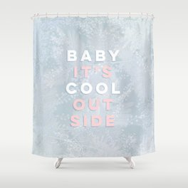 Baby it's Cool Outside! Shower Curtain