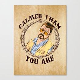 Calmer Than You Are. Canvas Print