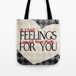 """""""If I had feelings, I would have them for you"""" Tote Bag"""