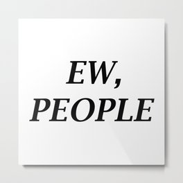 Ew, People Metal Print