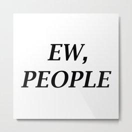 Ew, People Metal Print
