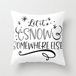 Let it snow somewhere else funny winter quote Throw Pillow