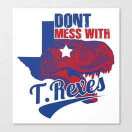 Don't Mess With T. Rexes Canvas Print