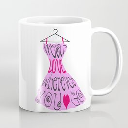 Wear Love Wherever You Go (Pink) Coffee Mug