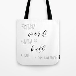 Sometimes You Gotta Work A Little So You Can Ball A Lot Tote Bag