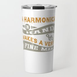 A Harmonica in Hand Makes Very Fine Man Travel Mug