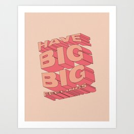 HAVE BIG BIG FEELINGS Art Print
