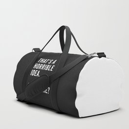 That's A Horrible Idea Funny Quote Duffle Bag