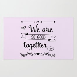 We are so good together Rug