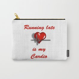 Running late is my Cardio Carry-All Pouch