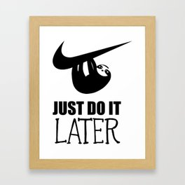 Just Do it Later Sloth motivational quotes Framed Art Print