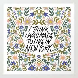 I Think I Was Made to Live in New York Quote Art Print
