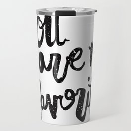 """""""You are my favorite"""" brush lettered print Travel Mug"""