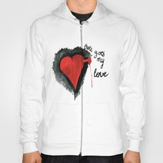 There goes my love Hoody