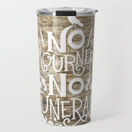 No Mourners No Funerals Travel Mug