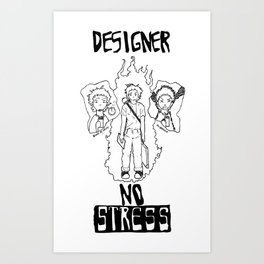 DESIGNER - NO STRESS! Art Print