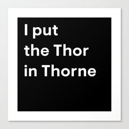 I put the Thor in Thorne Canvas Print