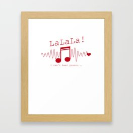 LaLaLa I Can't Hear You Sarcasm Music Note Sarcastic Song Lovers Gift Framed Art Print