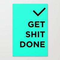 get shit done Canvas Prints featuring Get Shit Done by broookln