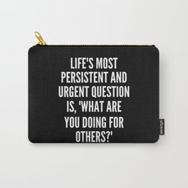 Life s most persistent and urgent question is What are you doing for others Carry-All Pouch