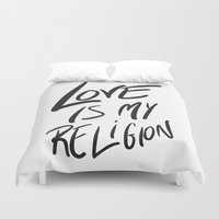 religion Duvet Covers featuring Love is My Religion by Reformation Designs