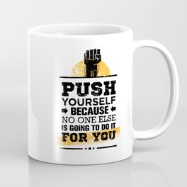 Push Yourself Because No One Else Is Going To Do It For You. Inspiring Creative Motivation Quote. Coffee Mug