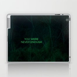 You Were Never Enough Laptop & iPad Skin