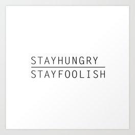 Stay Hungry, Stay Foolish Art Print