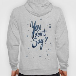 You Don't Say? Hoody