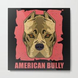 American Bully Dog Bully Owner Metal Print