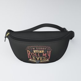 I'm Sorry, Did I Roll My Eyes Out Loud? Fanny Pack