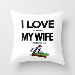 I Love it when my wife lets me play pool Throw Pillow
