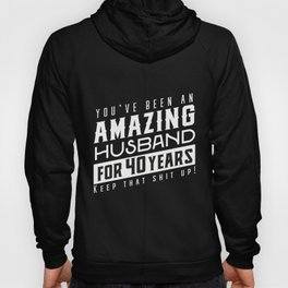 You've Been An Amazing Husband for 40 Years Keep That Shit Up, Wedding Anniversary Gift, Funny Hoody
