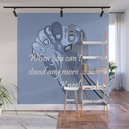 When You Can't Stand Any More ...  Kneel Wall Mural