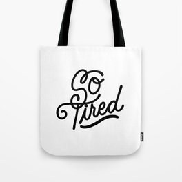 so tired Tote Bag