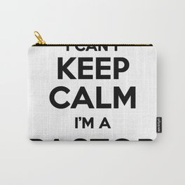I cant keep calm I am a PASTOR Carry-All Pouch