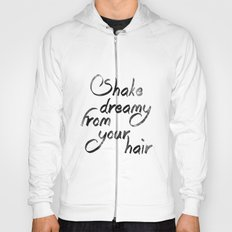 Shake dreamy from your hair Hoody