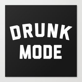 Drunk Mode Funny Quote Canvas Print