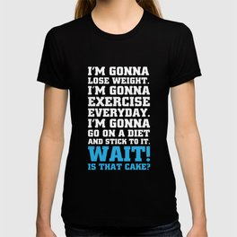 Wait! Is that Cake? Funny Dieting T-shirt T-shirt