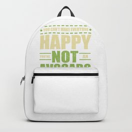 Avocado Lover You Can't Make Everyone Happy Not an Avocado Backpack