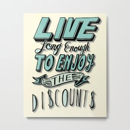 Enjoy the Discounts Metal Print