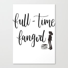 full-time fangirl Canvas Print