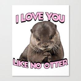 I love you like no otter Canvas Print